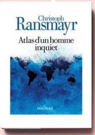 Atlas d'un homme inquiet. Christoph Ransmayr.