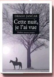 Cette nuit, je l'ai vue de Drago Jancar.