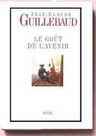 Guillebaud Jean-Claude - Le goût de l'avenir