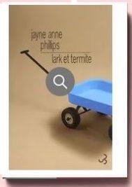 Jayne Anne Phillips Lark et Termite