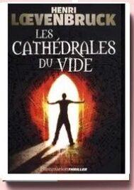 Les Cathédrales du vide, Henri Loevenbruck,