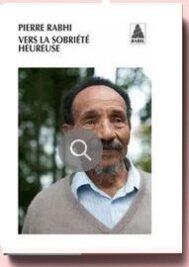 Vers la sobriété heureuse, de Pierre Rabhi